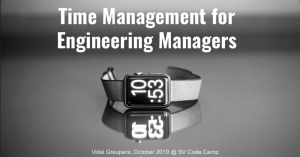 Time Management for Engineering Managers at Silicon Valley Code Camp 2019
